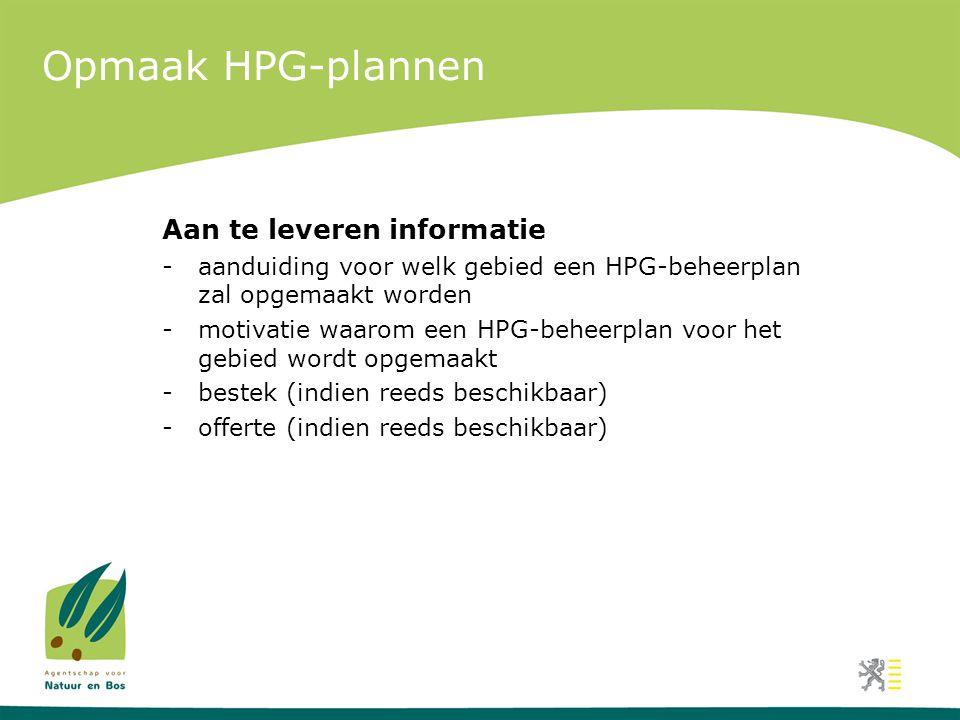 Opmaak HPG-plannen Aan te leveren informatie -aanduiding voor welk gebied een HPG-beheerplan zal opgemaakt worden -motivatie waarom een HPG-beheerplan