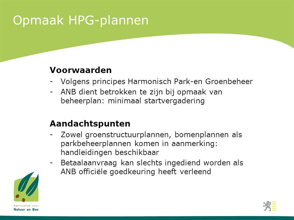 Opmaak HPG-plannen Voorwaarden -Volgens principes Harmonisch Park-en Groenbeheer -ANB dient betrokken te zijn bij opmaak van beheerplan: minimaal star