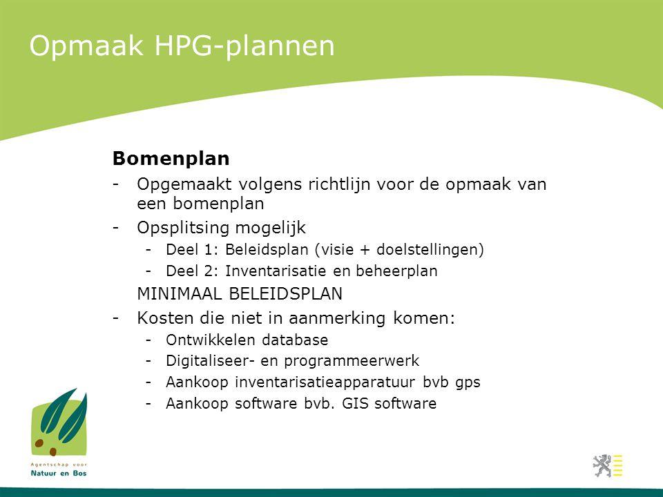 Opmaak HPG-plannen Bomenplan -Opgemaakt volgens richtlijn voor de opmaak van een bomenplan -Opsplitsing mogelijk -Deel 1: Beleidsplan (visie + doelste
