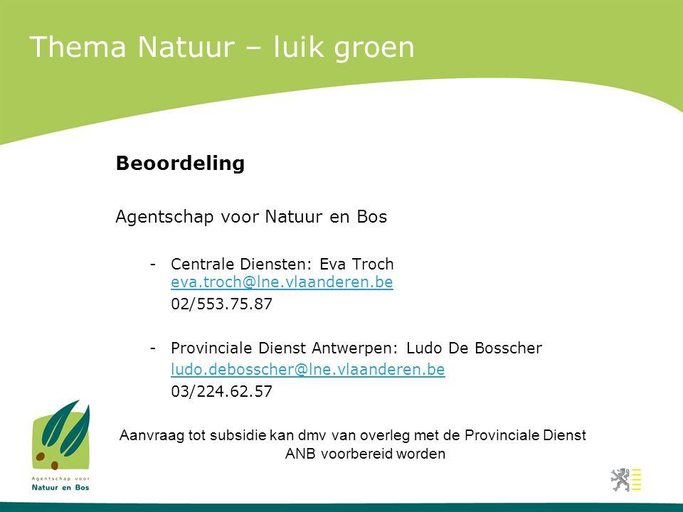 Thema Natuur – luik groen Beoordeling Agentschap voor Natuur en Bos -Centrale Diensten: Eva Troch eva.troch@lne.vlaanderen.be eva.troch@lne.vlaanderen