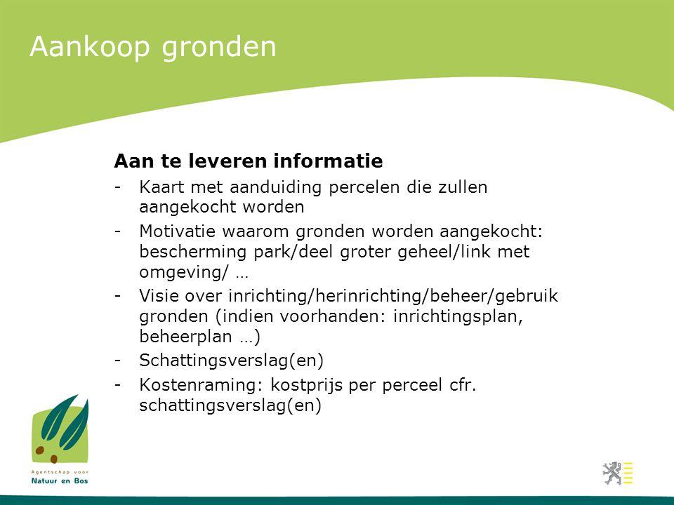 Aankoop gronden Aan te leveren informatie -Kaart met aanduiding percelen die zullen aangekocht worden -Motivatie waarom gronden worden aangekocht: bes