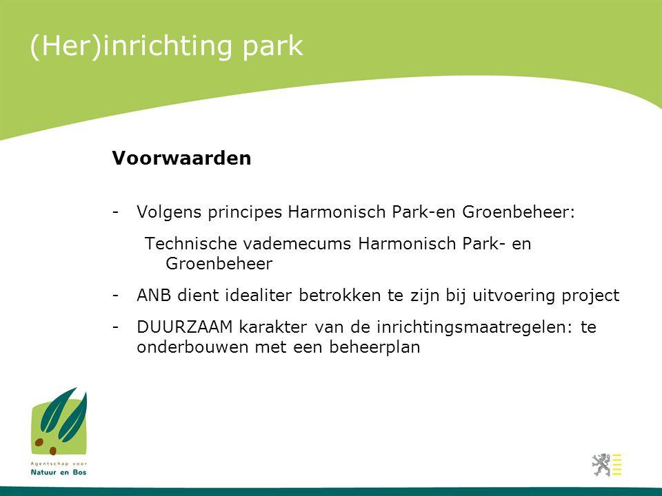 (Her)inrichting park Voorwaarden -Volgens principes Harmonisch Park-en Groenbeheer: Technische vademecums Harmonisch Park- en Groenbeheer -ANB dient i