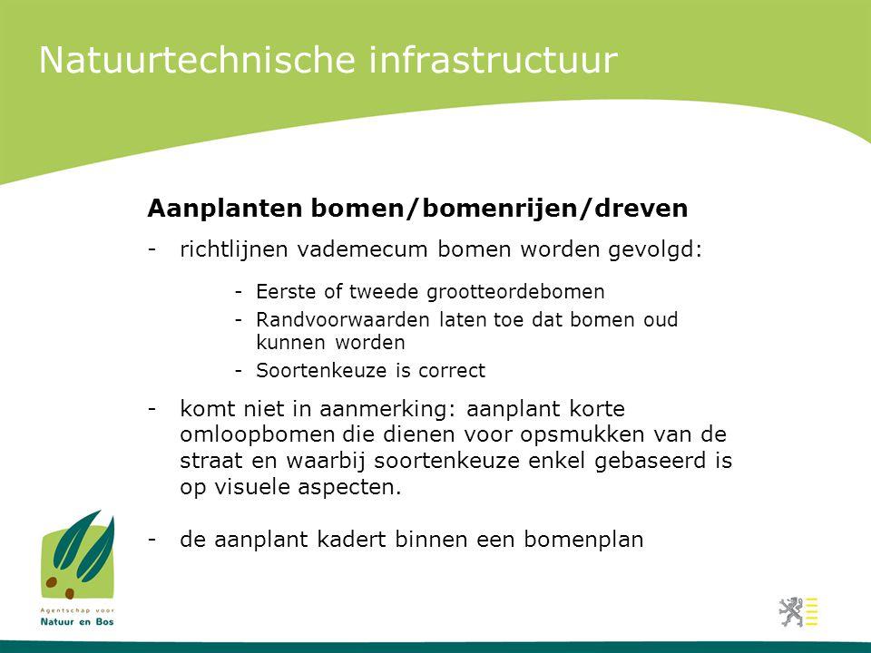 Natuurtechnische infrastructuur Aanplanten bomen/bomenrijen/dreven -richtlijnen vademecum bomen worden gevolgd: -Eerste of tweede grootteordebomen -Ra