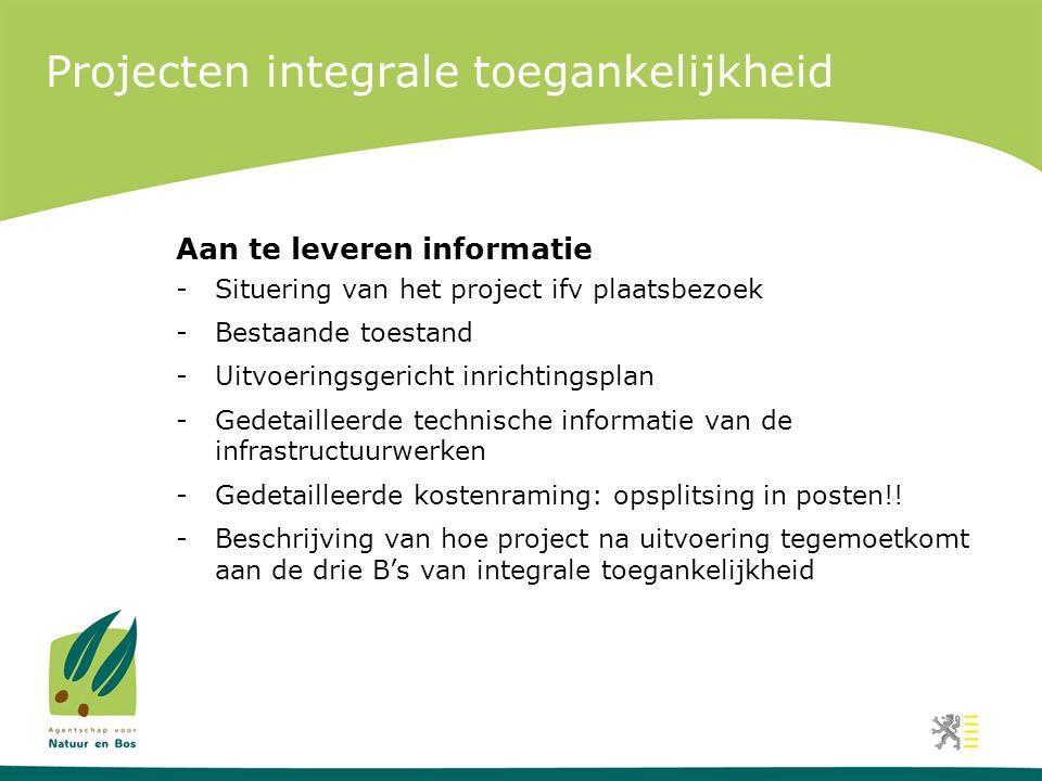 Projecten integrale toegankelijkheid Aan te leveren informatie -Situering van het project ifv plaatsbezoek -Bestaande toestand -Uitvoeringsgericht inr