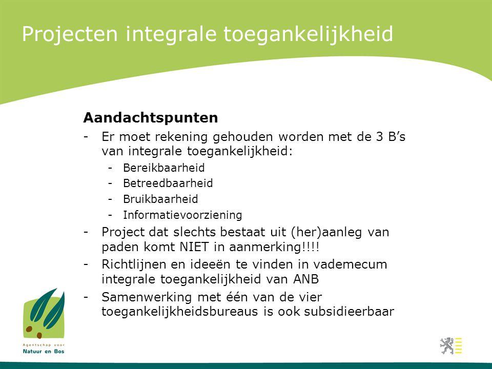 Projecten integrale toegankelijkheid Aandachtspunten -Er moet rekening gehouden worden met de 3 B's van integrale toegankelijkheid: -Bereikbaarheid -B