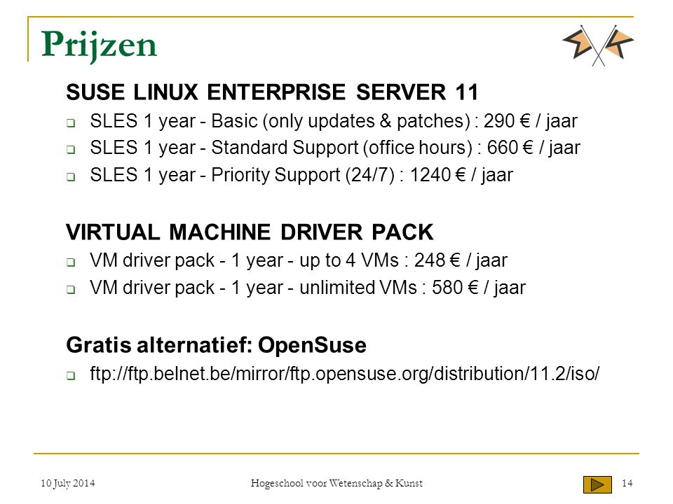 Prijzen SUSE LINUX ENTERPRISE SERVER 11  SLES 1 year - Basic (only updates & patches) : 290 € / jaar  SLES 1 year - Standard Support (office hours)