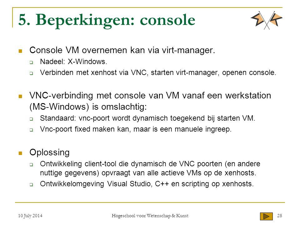 10 July 2014 Hogeschool voor Wetenschap & Kunst 28 5. Beperkingen: console Console VM overnemen kan via virt-manager.  Nadeel: X-Windows.  Verbinden