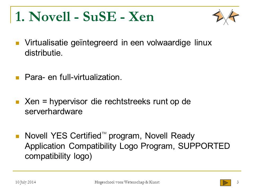 10 July 2014 Hogeschool voor Wetenschap & Kunst 3 1. Novell - SuSE - Xen Virtualisatie geïntegreerd in een volwaardige linux distributie. Para- en ful