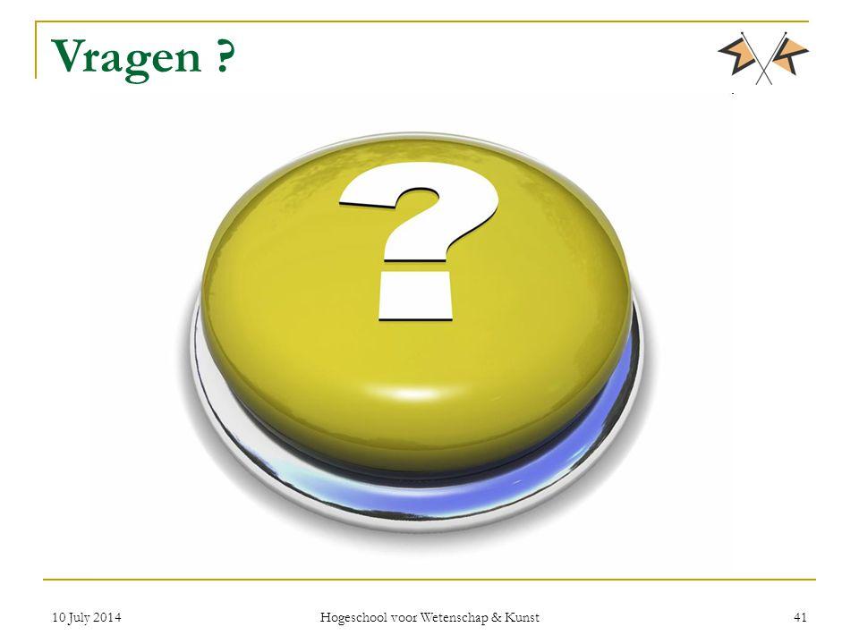 10 July 2014 Hogeschool voor Wetenschap & Kunst 41 Vragen ?