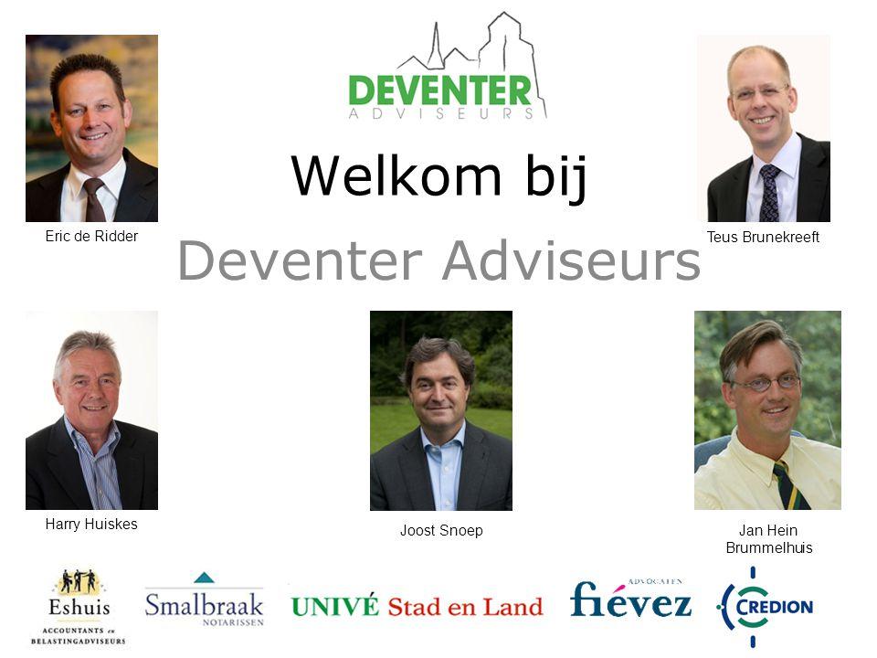 Welkom bij Deventer Adviseurs Eric de Ridder Teus Brunekreeft Jan Hein Brummelhuis Joost Snoep Harry Huiskes
