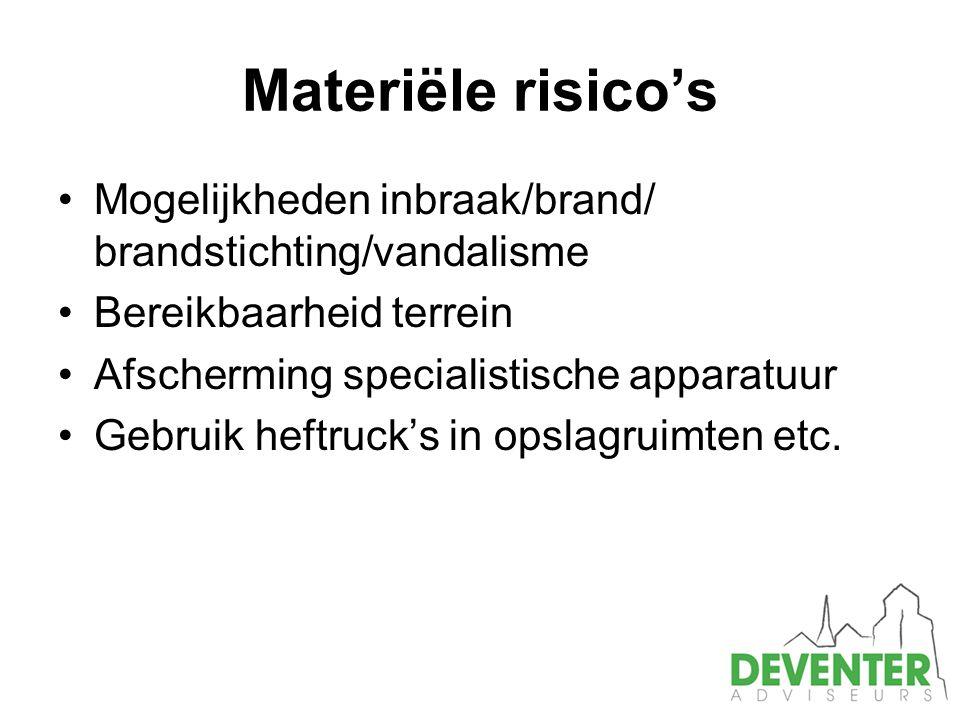 Materiële risico's Mogelijkheden inbraak/brand/ brandstichting/vandalisme Bereikbaarheid terrein Afscherming specialistische apparatuur Gebruik heftruck's in opslagruimten etc.