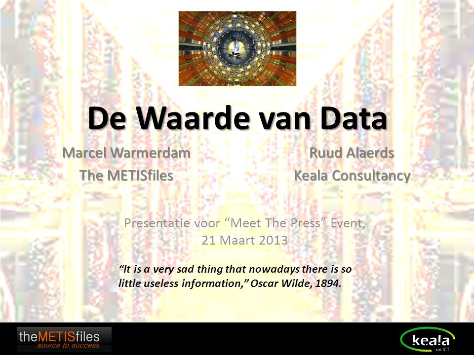 "De Waarde van Data Marcel Warmerdam The METISfiles ""It is a very sad thing that nowadays there is so little useless information,"" Oscar Wilde, 1894. P"
