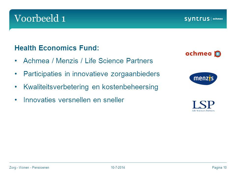 Voorbeeld 1 Health Economics Fund: Achmea / Menzis / Life Science Partners Participaties in innovatieve zorgaanbieders Kwaliteitsverbetering en kostenbeheersing Innovaties versnellen en sneller 10-7-2014Zorg - Wonen - PensioenenPagina 10