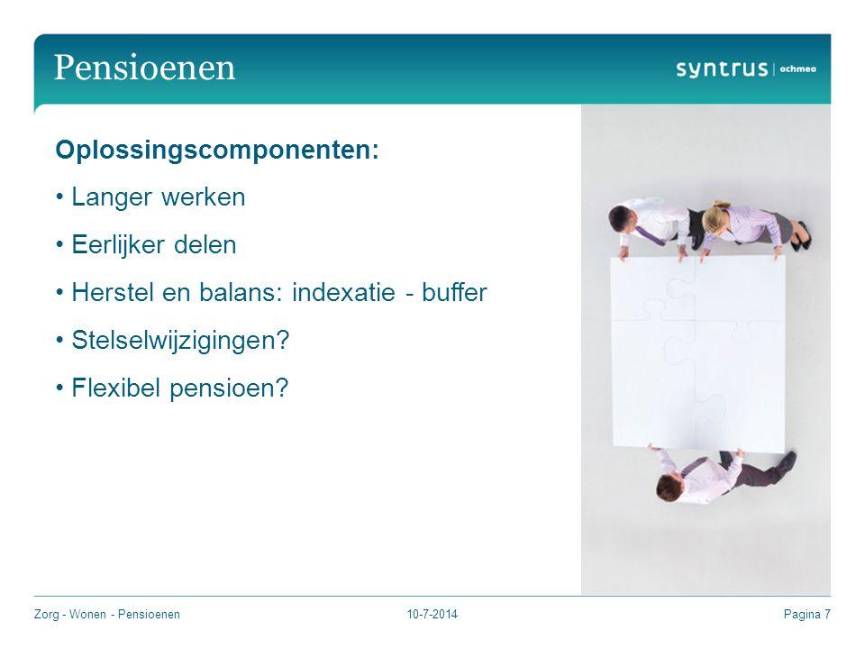 10-7-2014Pagina 7 Pensioenen Oplossingscomponenten: Langer werken Eerlijker delen Herstel en balans: indexatie - buffer Stelselwijzigingen.