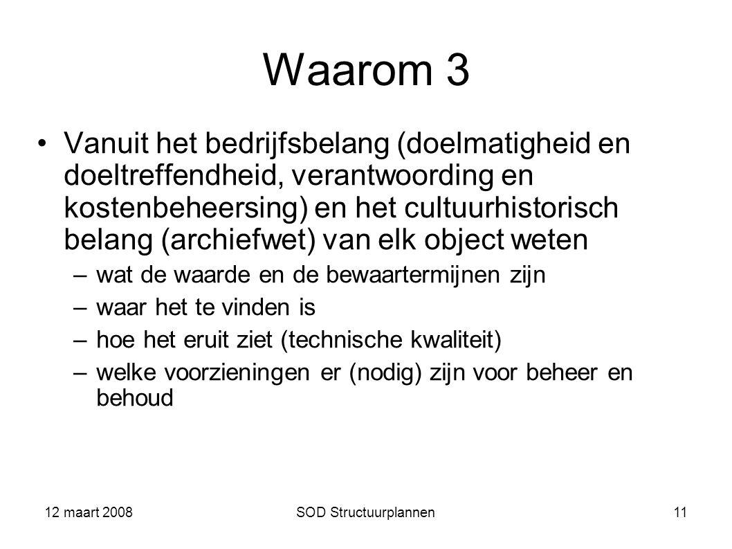 12 maart 2008SOD Structuurplannen11 Waarom 3 Vanuit het bedrijfsbelang (doelmatigheid en doeltreffendheid, verantwoording en kostenbeheersing) en het