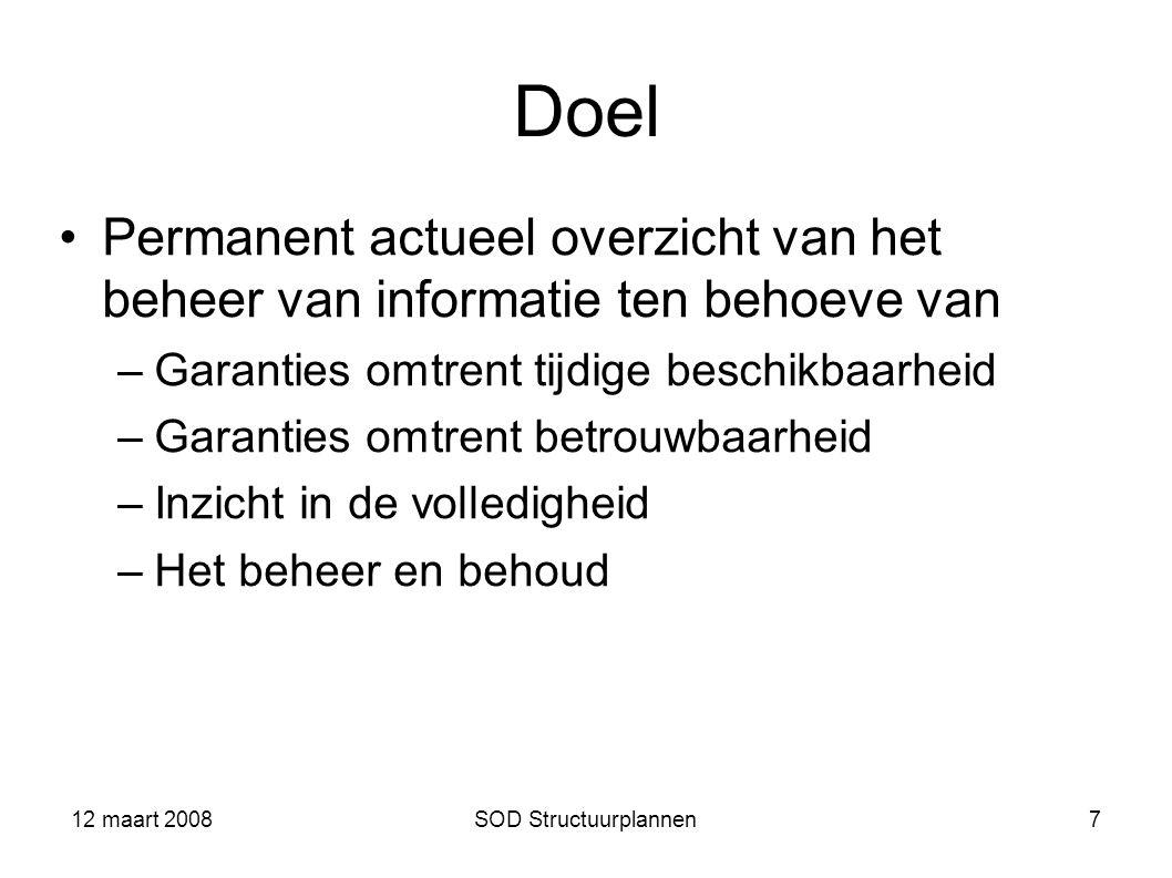 12 maart 2008SOD Structuurplannen7 Doel Permanent actueel overzicht van het beheer van informatie ten behoeve van –Garanties omtrent tijdige beschikba