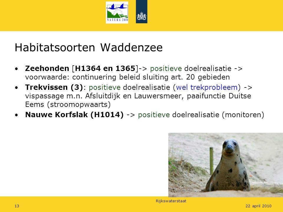 Rijkswaterstaat 1322 april 2010 Habitatsoorten Waddenzee Zeehonden [H1364 en 1365]-> positieve doelrealisatie -> voorwaarde: continuering beleid sluiting art.