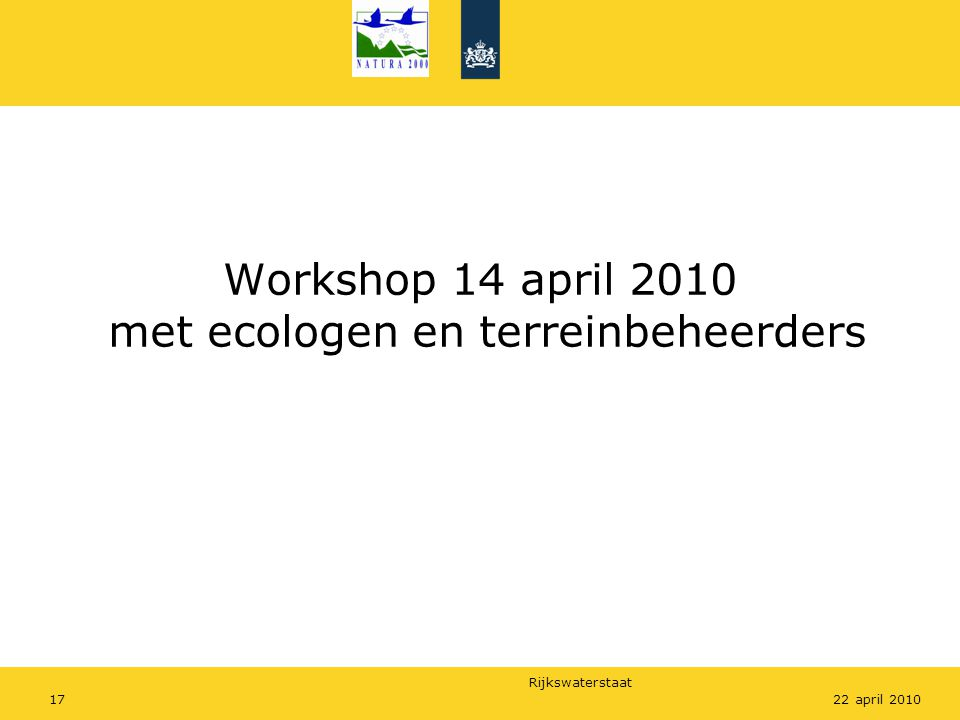 Rijkswaterstaat 1722 april 2010 Workshop 14 april 2010 met ecologen en terreinbeheerders