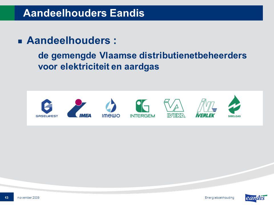 13 Energieboekhouding november 2009 Aandeelhouders Eandis Aandeelhouders : de gemengde Vlaamse distributienetbeheerders voor elektriciteit en aardgas