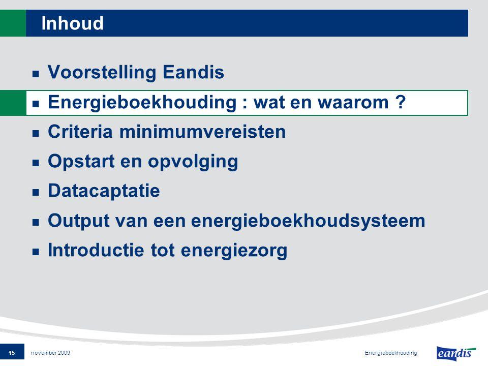15 Energieboekhouding november 2009 Inhoud Voorstelling Eandis Energieboekhouding : wat en waarom .