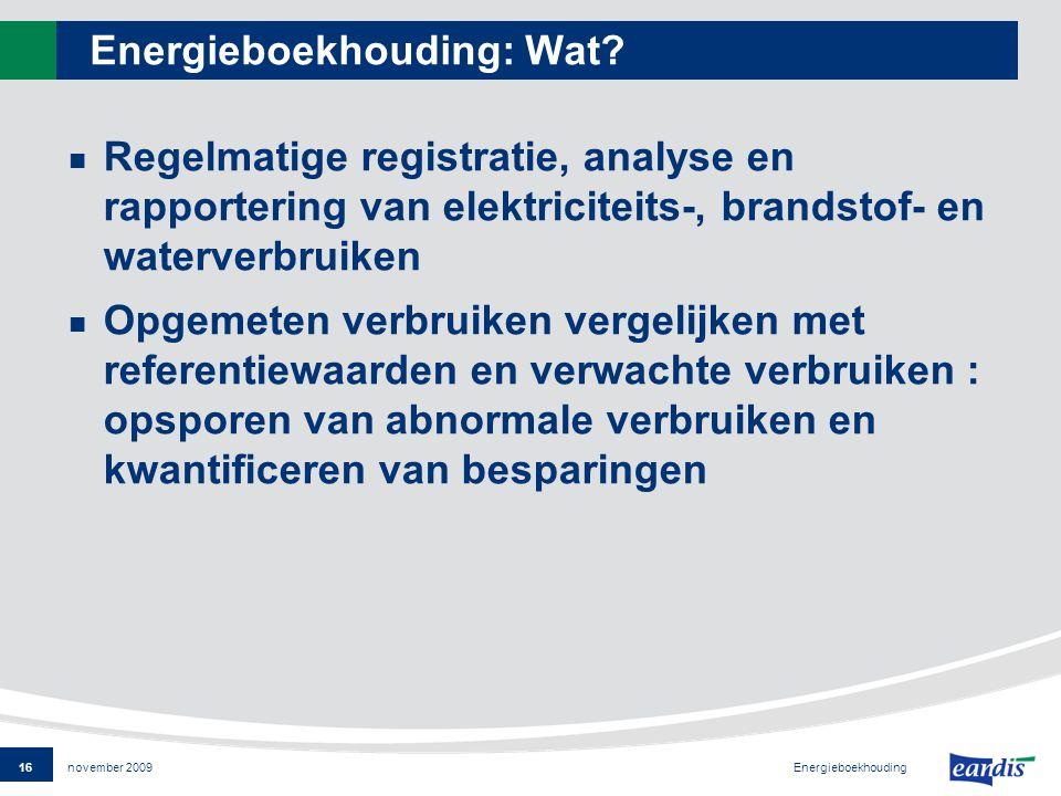 16 Energieboekhouding november 2009 Energieboekhouding: Wat.