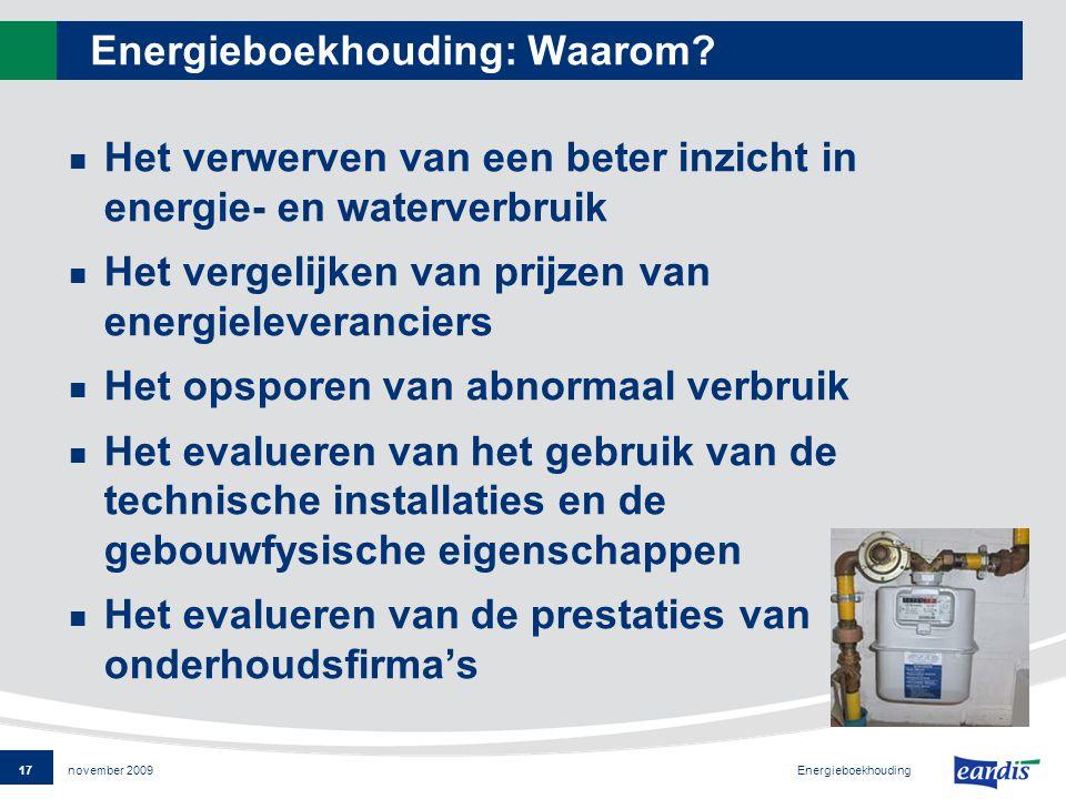 17 Energieboekhouding november 2009 Energieboekhouding: Waarom.
