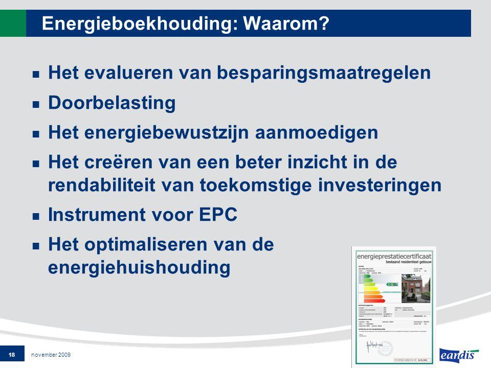 18 Energieboekhouding november 2009 Energieboekhouding: Waarom.