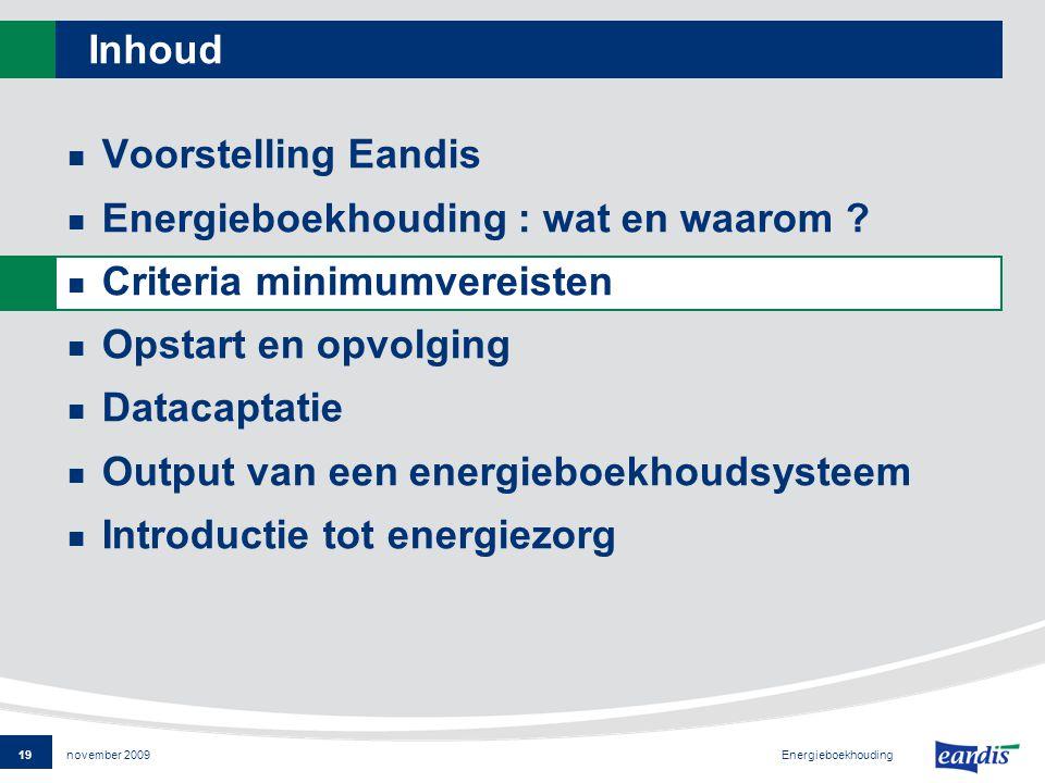 19 Energieboekhouding november 2009 Inhoud Voorstelling Eandis Energieboekhouding : wat en waarom .