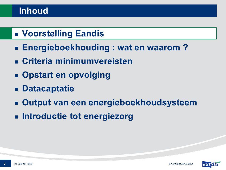 2 Energieboekhouding november 2009 Inhoud Voorstelling Eandis Energieboekhouding : wat en waarom .