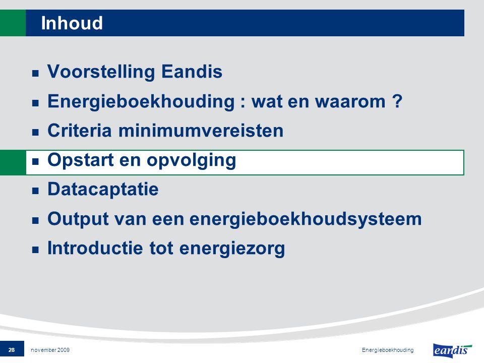 28 Energieboekhouding november 2009 Inhoud Voorstelling Eandis Energieboekhouding : wat en waarom .