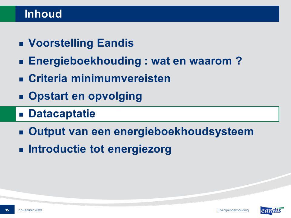 35 Energieboekhouding november 2009 Inhoud Voorstelling Eandis Energieboekhouding : wat en waarom .