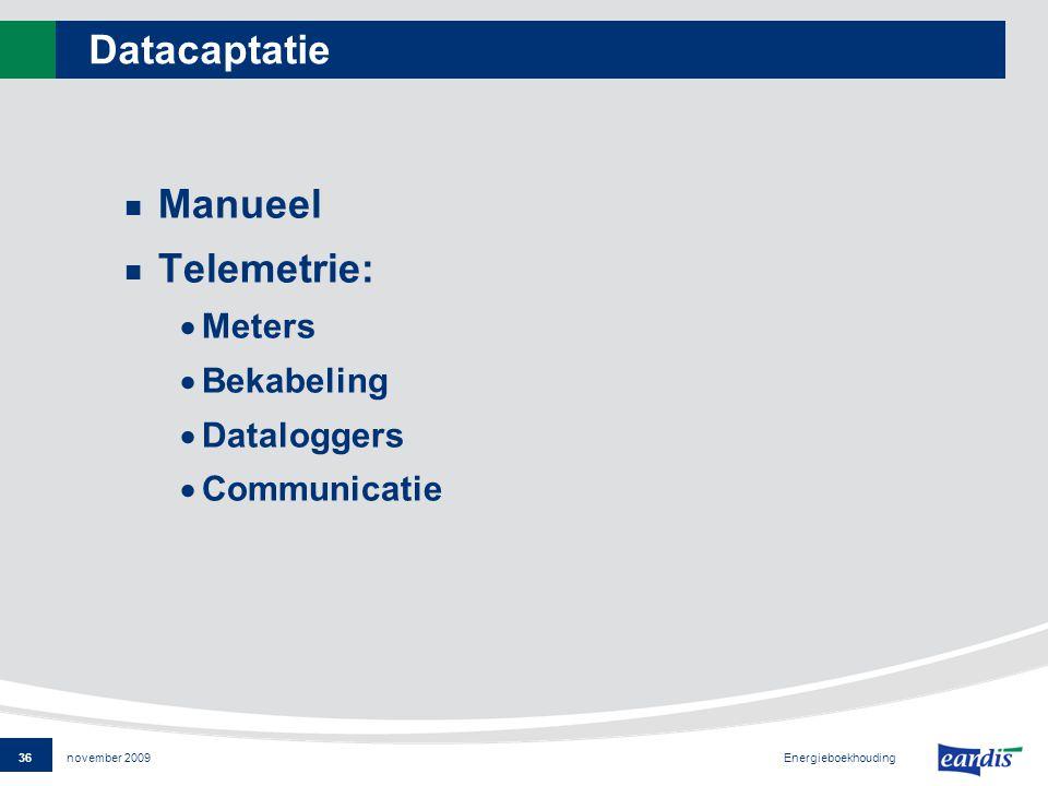 36 Energieboekhouding november 2009 Datacaptatie Manueel Telemetrie:  Meters  Bekabeling  Dataloggers  Communicatie