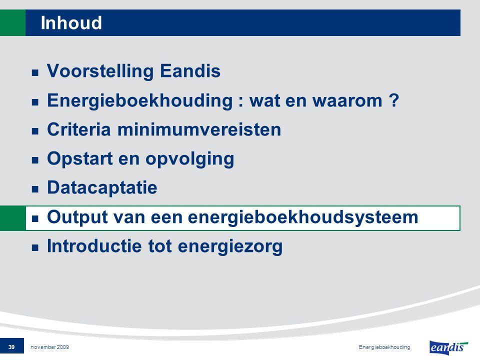 39 Energieboekhouding november 2009 Inhoud Voorstelling Eandis Energieboekhouding : wat en waarom .