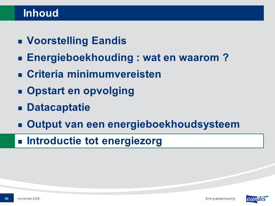 43 Energieboekhouding november 2009 Inhoud Voorstelling Eandis Energieboekhouding : wat en waarom .