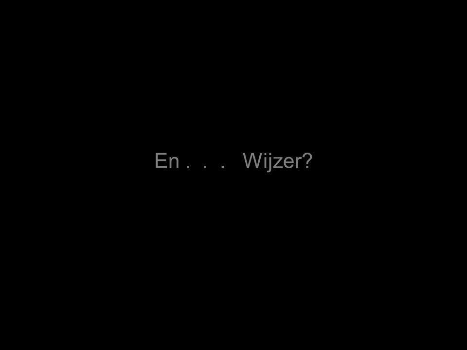 En... Wijzer?