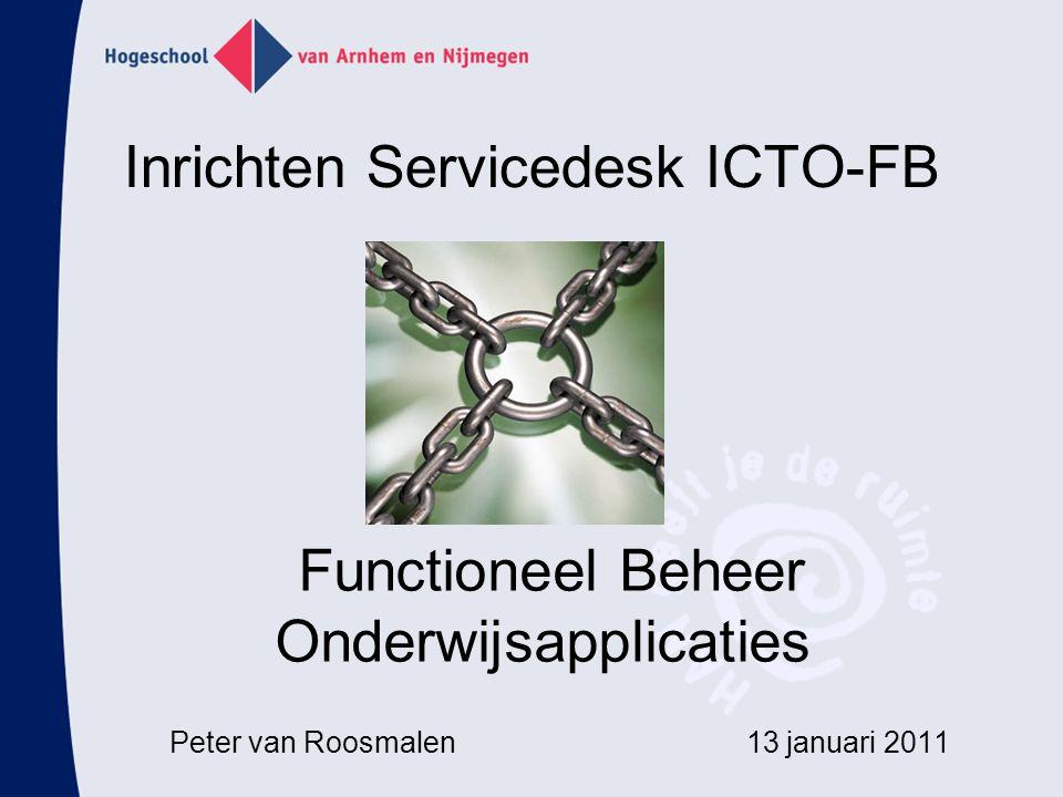 Inrichten Servicedesk ICTO-FB Peter van Roosmalen 13 januari 2011 Functioneel Beheer Onderwijsapplicaties