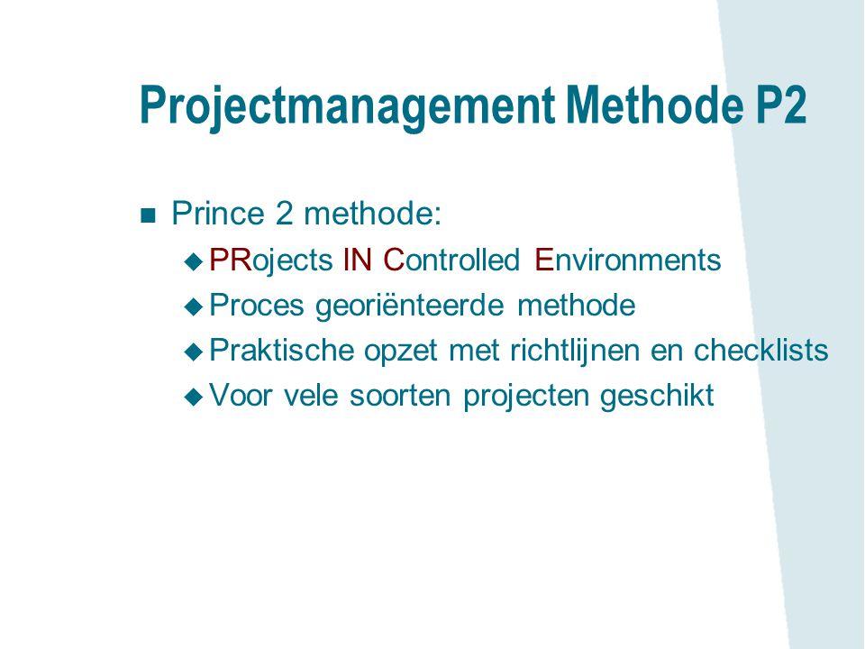Projectmanagement Methode P2 n Prince 2 methode: u PRojects IN Controlled Environments u Proces georiënteerde methode u Praktische opzet met richtlijn
