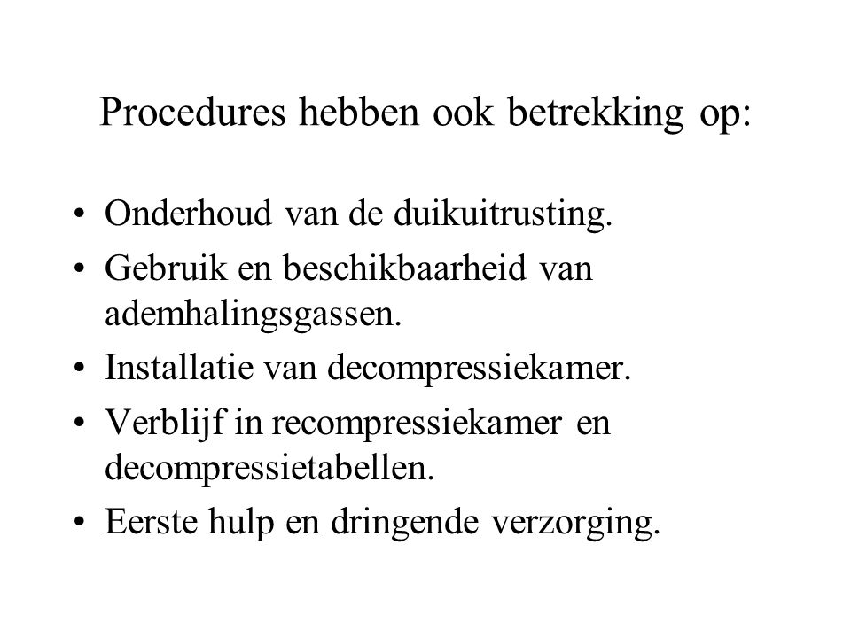 Procedures hebben ook betrekking op: Onderhoud van de duikuitrusting. Gebruik en beschikbaarheid van ademhalingsgassen. Installatie van decompressieka
