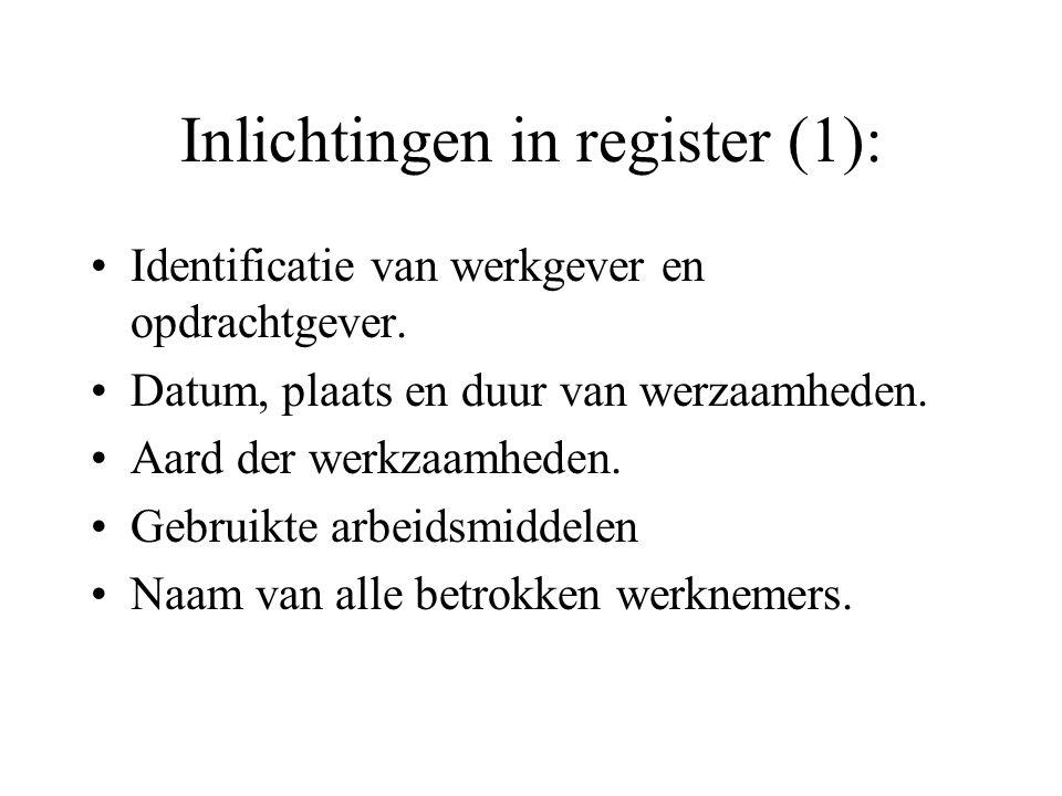Inlichtingen in register (1): Identificatie van werkgever en opdrachtgever. Datum, plaats en duur van werzaamheden. Aard der werkzaamheden. Gebruikte