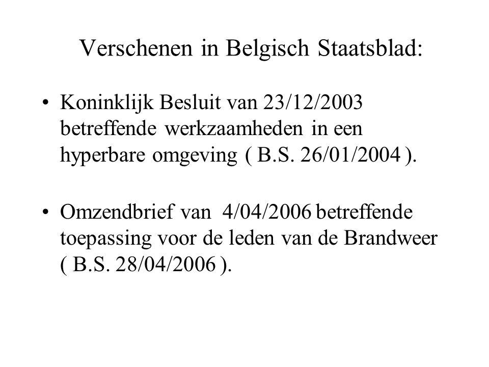 Verschenen in Belgisch Staatsblad: Koninklijk Besluit van 23/12/2003 betreffende werkzaamheden in een hyperbare omgeving ( B.S. 26/01/2004 ). Omzendbr