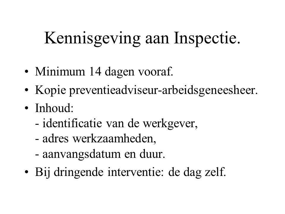 Kennisgeving aan Inspectie. Minimum 14 dagen vooraf. Kopie preventieadviseur-arbeidsgeneesheer. Inhoud: - identificatie van de werkgever, - adres werk