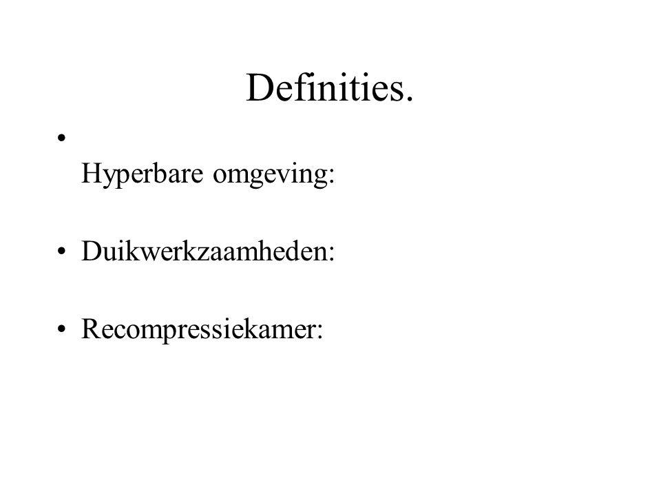 Definities. Hyperbare omgeving: Duikwerkzaamheden: Recompressiekamer: