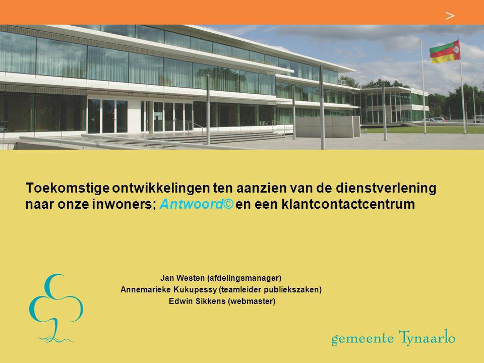 Toekomstige ontwikkelingen ten aanzien van de dienstverlening naar onze inwoners; Antwoord© en een klantcontactcentrum Jan Westen (afdelingsmanager) A