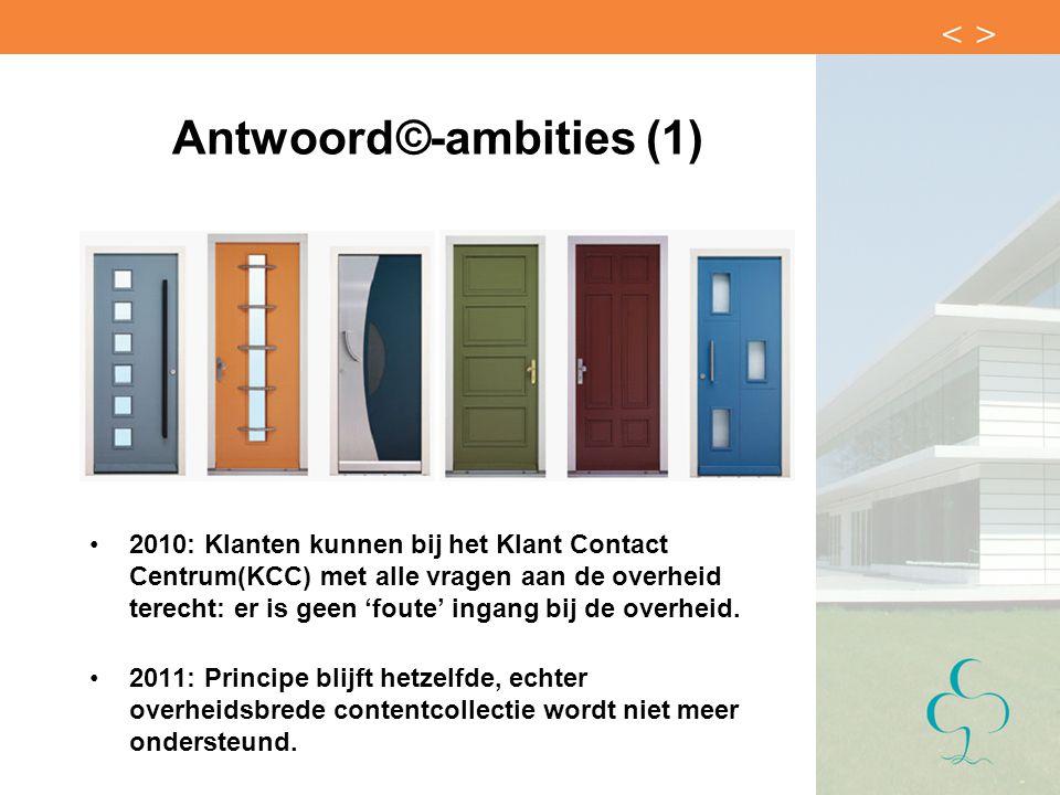 Antwoord©-ambities (1) 2010: Klanten kunnen bij het Klant Contact Centrum(KCC) met alle vragen aan de overheid terecht: er is geen 'foute' ingang bij