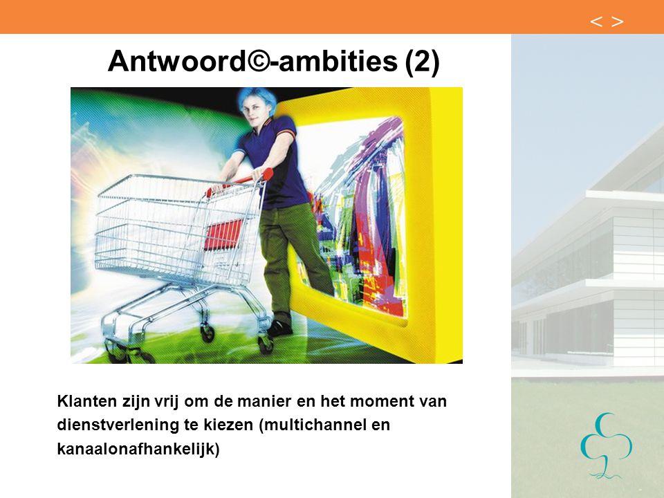 Antwoord©-ambities (2) Klanten zijn vrij om de manier en het moment van dienstverlening te kiezen (multichannel en kanaalonafhankelijk)
