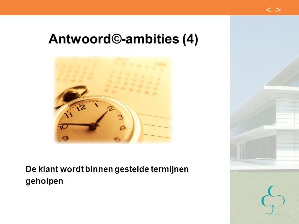 Antwoord©-ambities (4) De klant wordt binnen gestelde termijnen geholpen