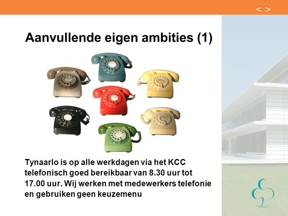 Aanvullende eigen ambities (1) Tynaarlo is op alle werkdagen via het KCC telefonisch goed bereikbaar van 8.30 uur tot 17.00 uur. Wij werken met medewe