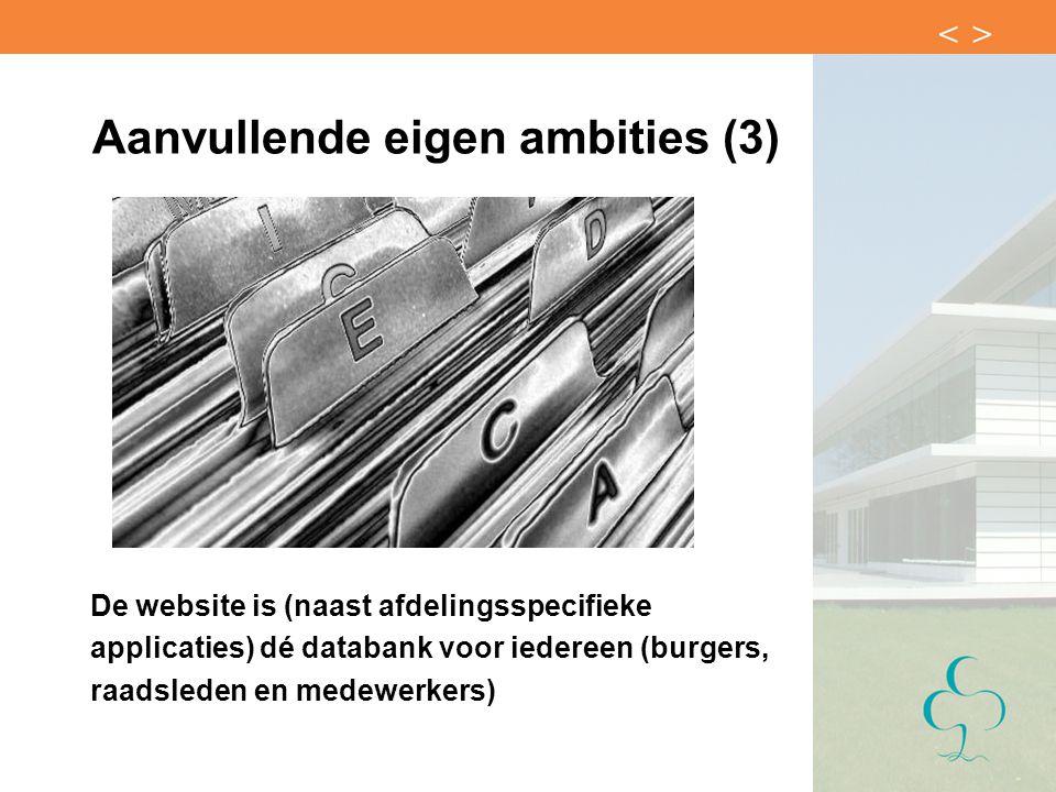Aanvullende eigen ambities (3) De website is (naast afdelingsspecifieke applicaties) dé databank voor iedereen (burgers, raadsleden en medewerkers)