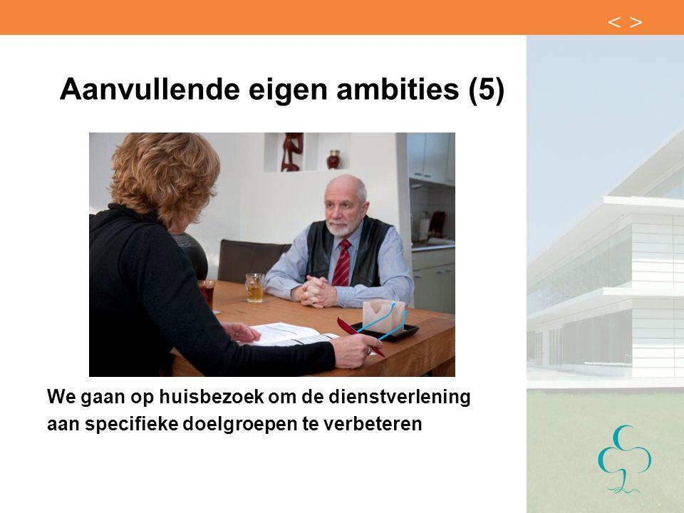 Aanvullende eigen ambities (5) We gaan op huisbezoek om de dienstverlening aan specifieke doelgroepen te verbeteren