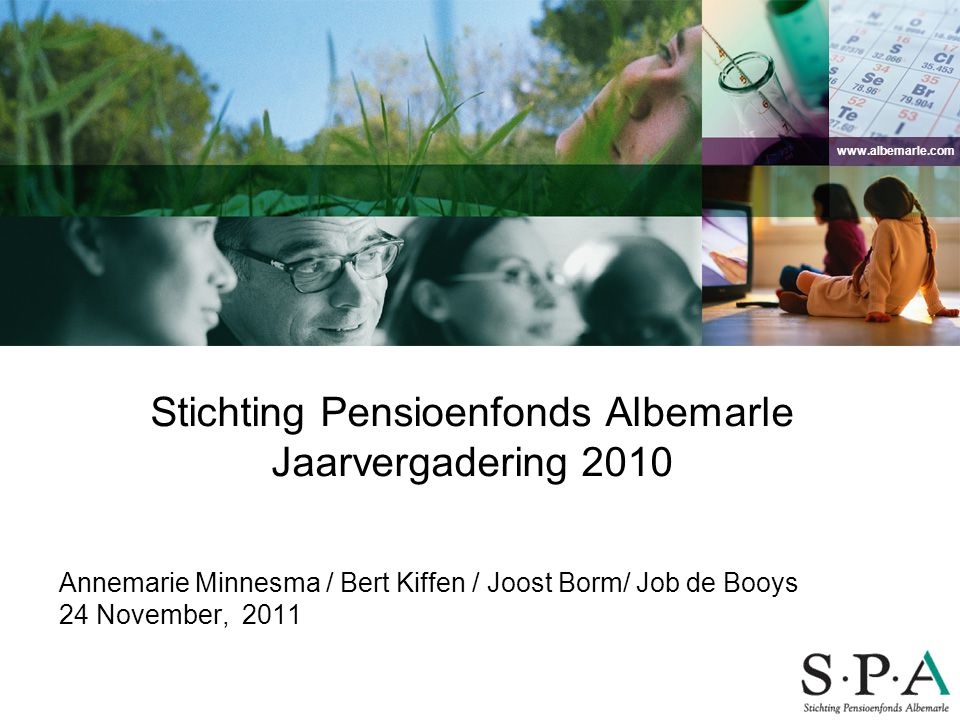 www.albemarle.com Annemarie Minnesma / Bert Kiffen / Joost Borm/ Job de Booys 24 November, 2011 Stichting Pensioenfonds Albemarle Jaarvergadering 2010